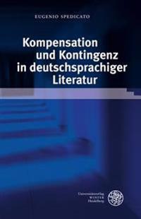 Kompensation Und Kontingenz in Deutschsprachiger Literatur