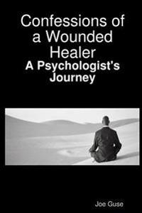 Confessions of a Wounded Healer