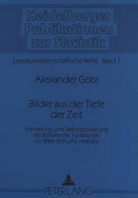Bilder Aus Der Tiefe Der Zeit: Erinnerung Und Selbststilisierung ALS Aesthetische Funktionen Im Werk Bohumil Hrabals