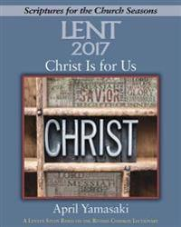 Christ Is for Us Lent 2017