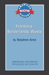 Frontiers, Borderlands, Wests