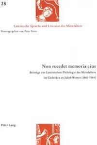Non Recedet Memoria Eius: Beitraege Zur Lateinischen Philologie Des Mittelalters Im Gedenken an Jakob Werner (1861-1944). Akten Der Wissenschaft