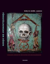 Föreställningar om döden : forskares aspekter på vår existens och dess begränsning