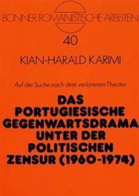 Auf Der Suche Nach Dem Verlorenen Theater: Das Portugiesische Gegenwartsdrama Unter Der Politischen Zensur (1960-1974)
