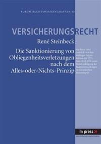 Die Sanktionierung Von Obliegenheitsverletzungen Nach Dem Alles-Oder-Nichts-Prinzip: Ein Rueck- Und Ausblick: Von Den Anfaengen Bis Zur Reform Des Vvg