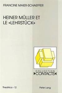 Heiner Mueller Et Le -Lehrstueck-