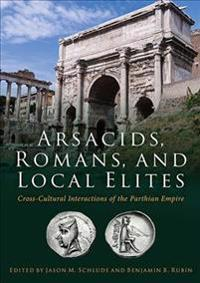 Arsacids, Romans, and Local Elites