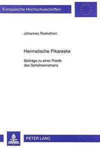 Hermetische Pikareske: Beitraege Zu Einer Poetik Des Schelmenromans