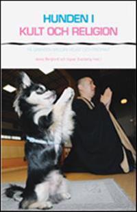 Hunden i kult och religion : på gränsen mellan heligt och profant