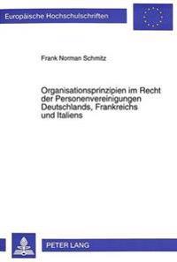Organisationsprinzipien Im Recht Der Personenvereinigungen Deutschlands, Frankreichs Und Italiens