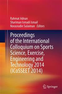 Proceedings of the International Colloquium on Sports Science, Exercise, Engineering and Technology 2014