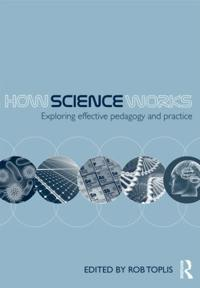 How Science Works: Exploring Effective Pedagogy and Practice