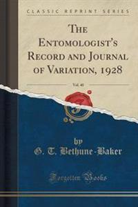 The Entomologist's Record and Journal of Variation, 1928, Vol. 40 (Classic Reprint)