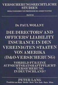 Die Directors' and Officers' Liability Insurance in Den Vereinigten Staaten Von Amerika (D&o-Versicherung): Vorbild Fuer Eine Aufsichtsratshaftpflicht