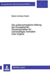 Die Ausservertragliche Haftung Der Europaeischen Gemeinschaften Fuer Rechtmaessiges Verhalten Ihrer Organe