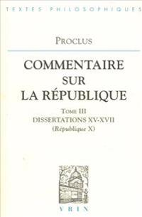 Proclus: Commentaires Sur La Republique Dissertations XV-XVII (Republique X)