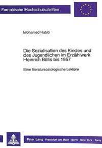 Die Sozialisation Des Kindes Und Des Jugendlichen Im Erzaehlwerk Heinrich Boells Bis 1957: Eine Literatursoziologische Lektuere