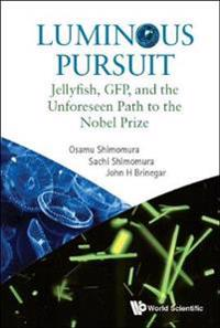 Luminous Pursuit: Jellyfish, Gfp, And The Unforeseen Path To The Nobel Prize