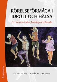 Rörelseförmåga i idrott och hälsa - En bok om rörelse, kunskap och lärande