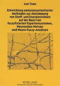 Entwicklung Emissionsorientierter Methoden Zur Abstimmung Von Stoff- Und Energiestroemen Auf Der Basis Von Fuzzyfizierten Expertensystemen, Neuronalen