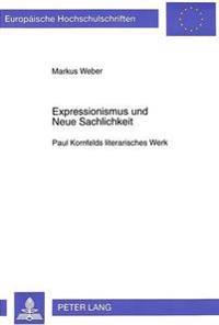 Expressionismus Und Neue Sachlichkeit: Paul Kornfelds Literarisches Werk