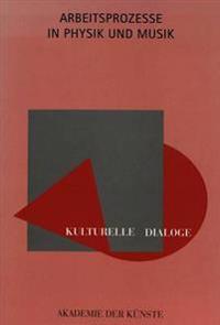 Kulturelle Dialoge. Arbeitsprozesse in Physik Und Musik: Veranstaltung Der Akademie Der Kuenste, Berlin, Am 9. Und 10. Oktober 1993