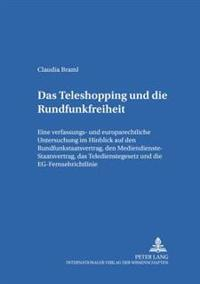 Das Teleshopping Und Die Rundfunkfreiheit: Eine Verfassungs- Und Europarechtliche Untersuchung Im Hinblick Auf Den Rundfunkstaatsvertrag, Den Mediendi