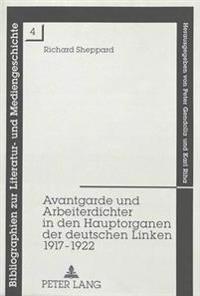 Avantgarde Und Arbeiterdichter in Den Hauptorganen Der Deutschen Linken 1917-1922: Eine Analytische Bibliographie Mit Einem Nachwort