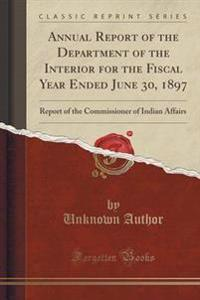 Annual Report of the Department of the Interior for the Fiscal Year Ended June 30, 1897