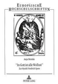 -In Gott Ist Alle Wollust-: Zur Mystik Friedrich Spees