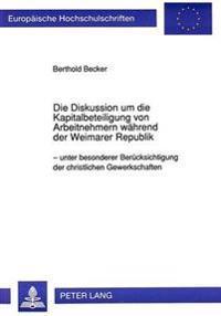 Die Diskussion Um Die Kapitalbeteiligung Von Arbeitnehmern Waehrend Der Weimarer Republik: - Unter Besonderer Beruecksichtigung Der Christlichen Gewer