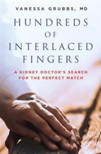 Hundreds of Interlaced Fingers: A Kidney Doctor's Search for the Perfect Match
