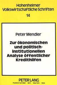 Zur Oekonomischen Und Politisch-Institutionellen Analyse Oeffentlicher Kredithilfen