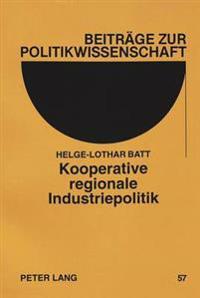 Kooperative Regionale Industriepolitik: Prozessuales Und Institutionelles Regieren Am Beispiel Von Fuenf Regionalen Entwicklungsgesellschaften in Der