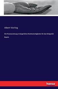 Die Prozessordnung in Burgerlichen Rechtsstreitigkeiten Fur Das Konigreich Bayern