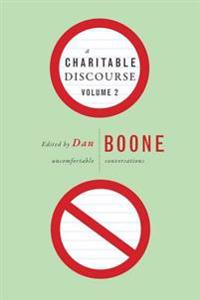 A Charitable Discourse, Volume 2: Uncomfortable Conversations
