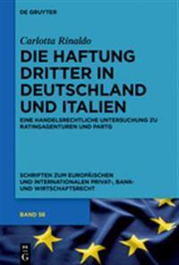 Die Haftung Dritter in Deutschland Und Italien: Eine Handelsrechtliche Untersuchung Zu Ratingagenturen Und Partg