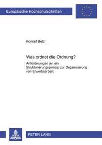 Was Ordnet Die Ordnung?: Anforderungen an Ein Strukturierungsprinzip Zur Organisierung Von Erwerbsarbeit