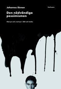 Den nödvändiga pessimismen : klarsyn och svartsyn i dikt och tanke