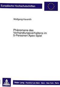 Phaenomene Des Verhandlungsverhaltens Im 5-Personen Apex Spiel: Eine Systematische Analyse Der Auswirkung Unterschiedlicher Kommunikationsbedingungen