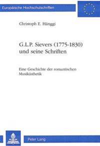 G.L.P. Sievers (1775-1830) Und Seine Schriften: Eine Geschichte Der Romantischen Musikaesthetik