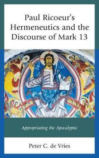 Paul Ricoeur's Hermeneutics and the Discourse of Mark 13