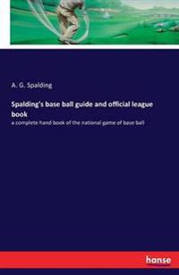 Spalding's Base Ball Guide and Official League Book