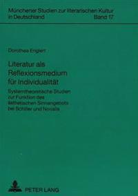 Literatur ALS Reflexionsmedium Fuer Individualitaet: Systemtheoretische Studien Zur Funktion Des Aesthetischen Sinnangebots Bei Schiller Und Novalis