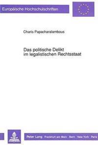Das Politische Delikt Im Legalistischen Rechtsstaat: Beitrag Zu Einer Theorie Der Illegalen Politischen Kommunikation