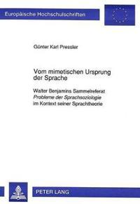 Vom Mimetischen Ursprung Der Sprache: Walter Benjamins Sammelreferat Probleme Der Sprachsoziologie Im Kontext Seiner Sprachtheorie