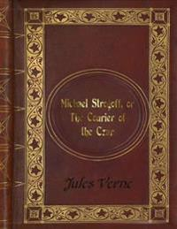 Jules Verne - Michael Strogoff, or the Courier of the Czar