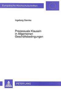 Prozessuale Klauseln in Allgemeinen Geschaeftsbedingungen: Zur Kontrolle Von Prozesserklaerungen Nach Dem Agbg