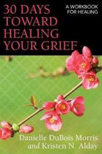 30 Days Toward Healing Your Grief