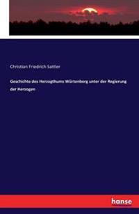 Geschichte Des Herzogthums Wurtenberg Unter Der Regierung Der Herzogen